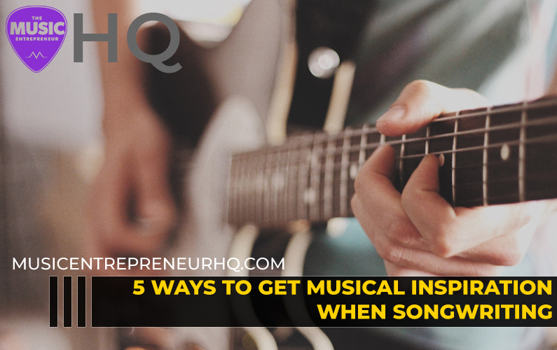 5 Ways to Get Musial Inspiration When Songwriting