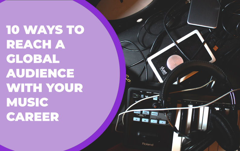 10 Ways to Reach a Global Audience for Your Music Project