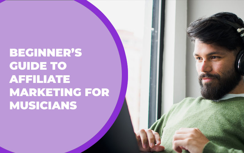 Beginner's Guide to Affiliate Marketing for Musicians