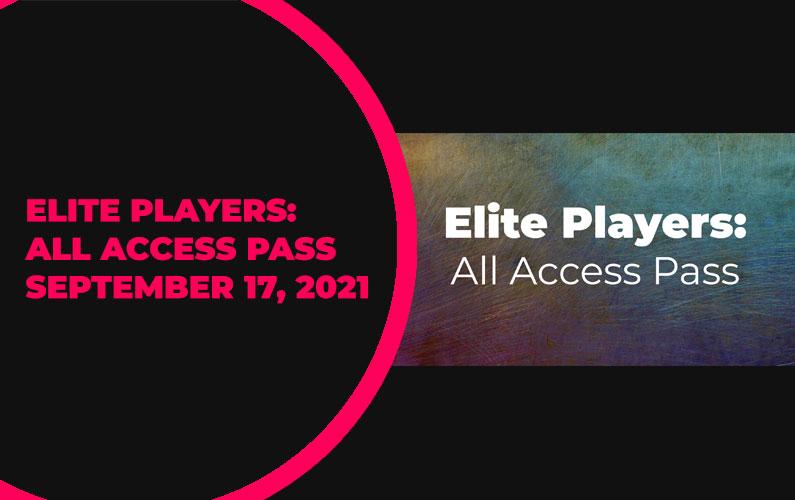 Elite Players: All Access Pass Update – September 17, 2021
