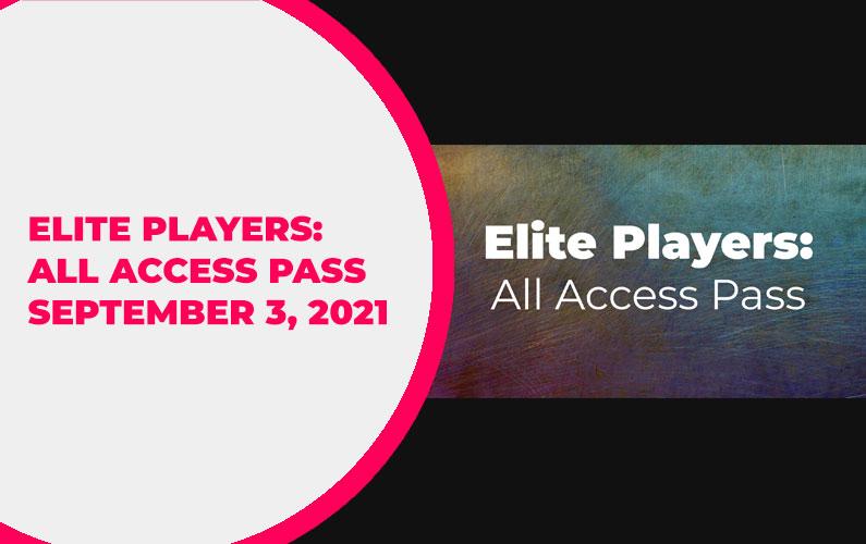 Elite Players: All Access Pass Update – September 3, 2021