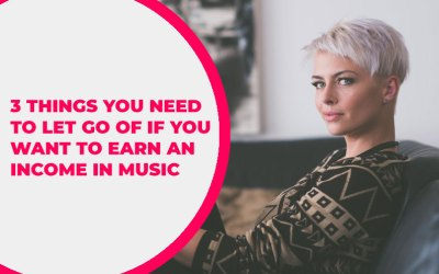 244 – 3 Things You Need to Let Go of if You Want to Earn an Income in Music