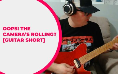 Oops! The Camera's Rolling? [GUITAR SHORT]