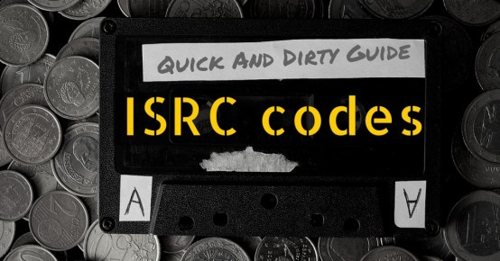 ISRC Codes: Quick And Dirty Guide To Understanding, Getting and Embedding ISRC Codes