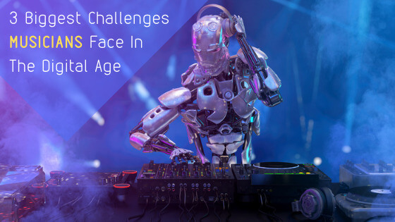 3 Biggest Challenges Musicians Are Facing In The Digital Age