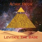 "ADAM ROSE RELEASES NEW ALBUM ""LEVITATE THE BASE"""