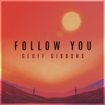FOLK ROCK DROP OF THE WEEK: 'Geoff Gibbons' Releases Breezy Folk Rock single 'Follow You'