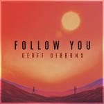 FOLK ROCK DROP OF THE WEEK: 'Geoff Gibbons' Releases Breezy Folk Rock single 'Follow You'