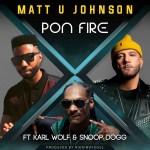 'Matt U Johnson' teams with  hip hop icon 'Snoop Dogg' and Lebanese-Canadian pop sensation 'Karl Wolf' for 'Pon Fire'