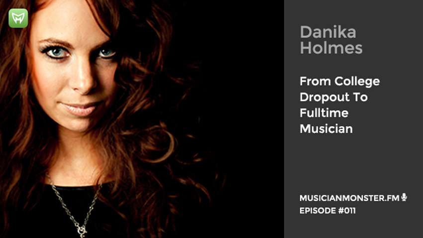 Danika Holmes from college dropout to full time musician MusicianMonster