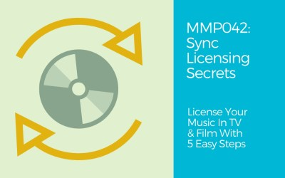 MMP042: Sync Licensing Secrets: License Your Music In TV And Film With 5 Simple Steps