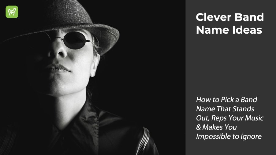 Clever Band Name Ideas – How to Pick a Band Name That Stands Out, Reps Your Music & Makes You Impossible to Ignore