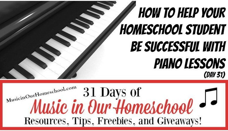 How to Help your Homeschool Student be Successful with Piano Lessons (Day 31)
