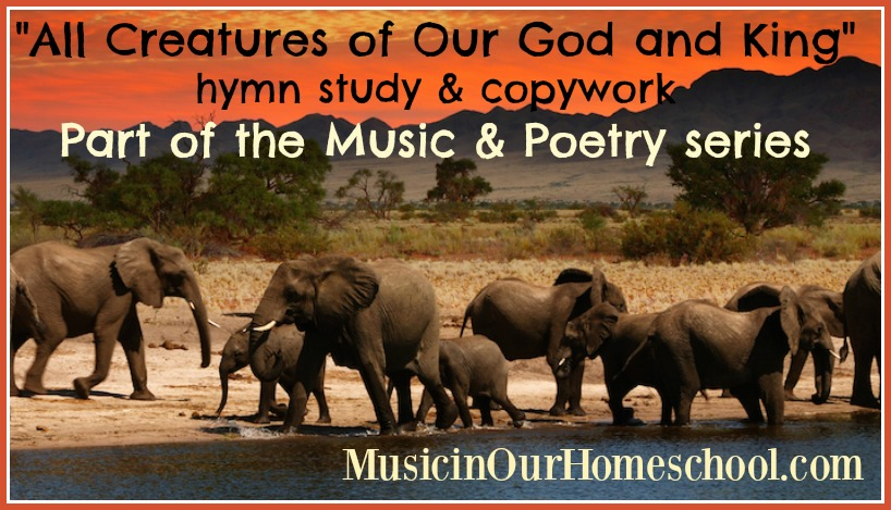 All Creatures of Our God and King hymn study & copywork for Music & Poetry series