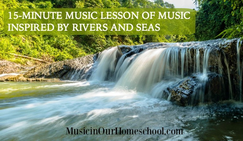 15-Minute Music Lesson of Music Inspired by Rivers and Seas