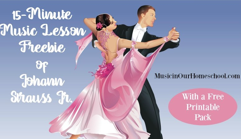 15-Minute Music Lesson Freebie of Johann Strauss Jr., with free 3-page printable pack, from Music in Our Homescholl