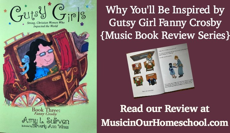 Why You'll Be Inspired by Gutsy Girl Fanny Crosby {Music Book Review Series} From Music in Our Homeschool.
