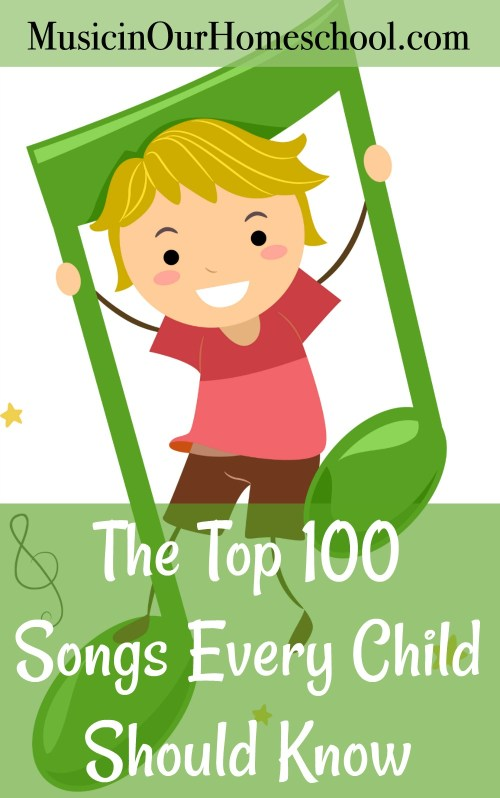 The Top 100 Songs Every Child Should Know from Music in Our Homeschool #musicforkids #songsforkids #musicinourhomeschool #homeschoolmusic