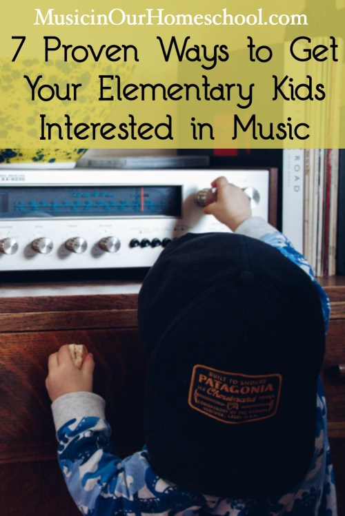 7 Proven Ways to Get Your Elementary kids interested in music Music in Our Homeschool