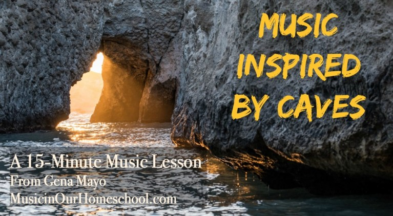 15-Minute Music Lesson of Music Inspired By Caves, a free music lesson for kids of all ages from Music in Our Homeschool