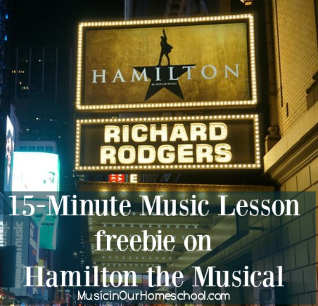Get a 15-Minute Music Lesson for Hamilton the Musical -- free from Music in Our Homeschool.