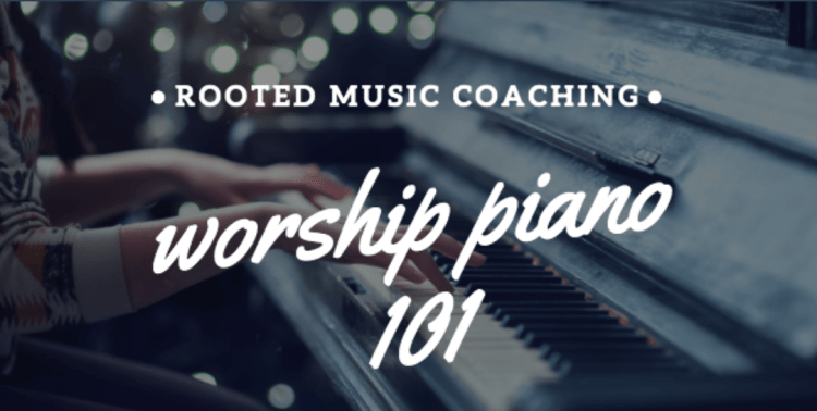 Rooted Music Coaching Worship Piano 101