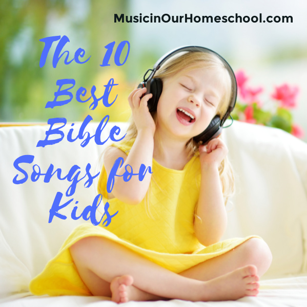 The 10 Best Bible Songs for Kids from Music in Our Homeschool.