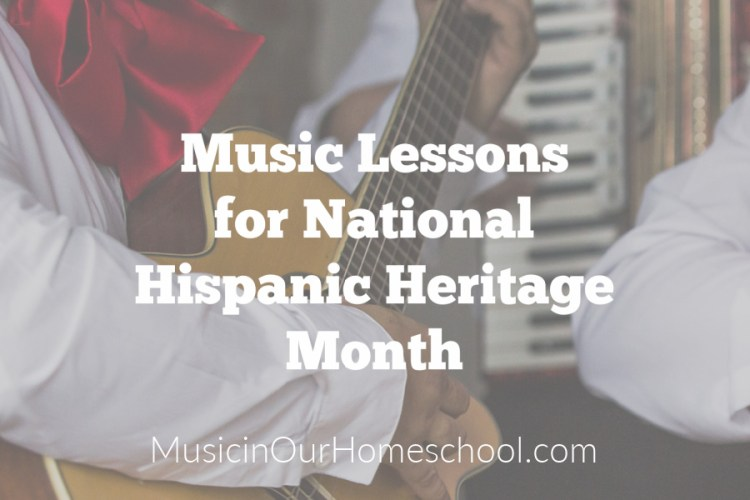 Music Lessons for National Hispanic Heritage Month, for all ages, music activities from Music in Our Homeschool