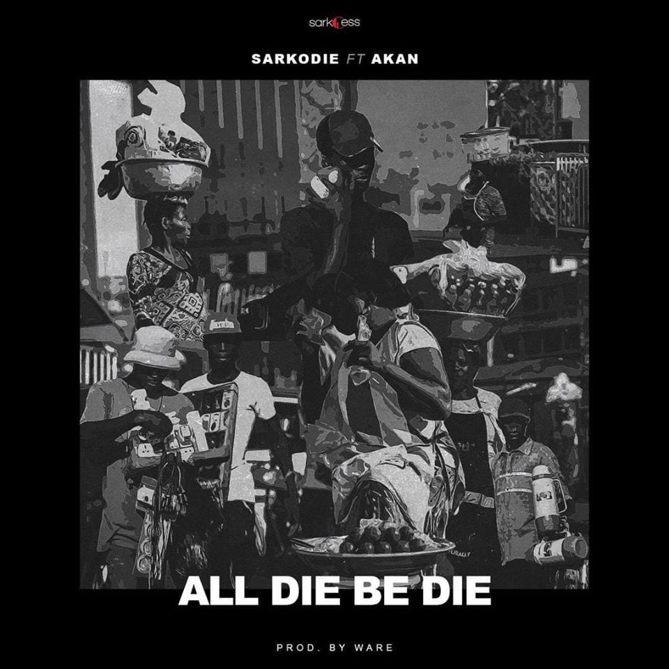 'All Die Be Die' by Sarkodie Feat. Akan