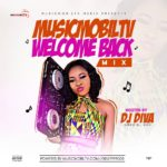 [MIXTAPE] MusicmobilTv Ft Female DJ Diva – Welcome Back Mixtape