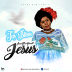 MUSIC: Joy Bliss – Is All About JESUS