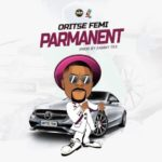 [Music] Oritse Femi – Permanent