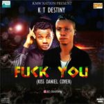 [Music] K T Destiny Fvck You (Cover) Ft Kizz Daniel