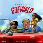 FAST DOWNLOAD:! Matthew D – Gbewalo (Mixed By Lhake1 BBNC)