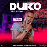 FAST DOWNLOAD: TEGA SUMTHING – DURO (WAIT) | PROD. BY FLYFREE