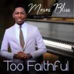 FAST DOWNLOAD:! Moses Bliss – Too Faithful
