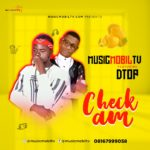 MusicmobilTv Ft. DTop – Check Am
