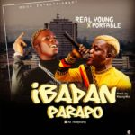 FAST DOWNLOAD: Real Young ft. Portable – Ibadan Parapo (Prod. By KennyMix)