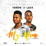 FAST DOWNLOAD:! Tonife Ft Lexx – My Name  (Prod By Tonife)