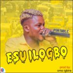 FAST DOWNLOAD:! Portable – Esu Ilogbo (Prod By Omo Ebira)