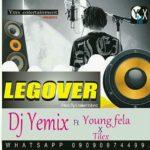 FAST DOWNLOAD:! Dj Yemix ft Young fela x tilex – Legover
