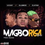 FAST DOWNLOAD: Uchay ft. Olamide, Zlatan Ibile – Magborisa (Remix)
