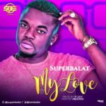 FAST DOWNLOAD: SuperBalat – My Love