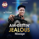 Hot Mixtape: DJ Ozone – Am Gettin Jealous (Mixtape)