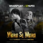 Wharspy Jay Ft Sir Nupex – Woro Si Woro (Prod By Dj YK Beat)