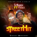 Sir Nupex Ft Fela 2 – StreetHit (Mixed By Lhake1 BBNC)