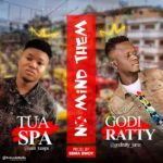 Tuaspa Ft Godiratty – No Mind Dem (Prod By Omo Ebira)