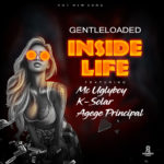 Gentleloaded Ft. Mc Uglyboy x K Solar x Agege Principal – Inside Life