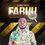 Aloba Fresh – Fabuu Lie (Mixed By King Fresh)