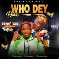 [Music] Sunny Zee X Portable – Who Dey Remix